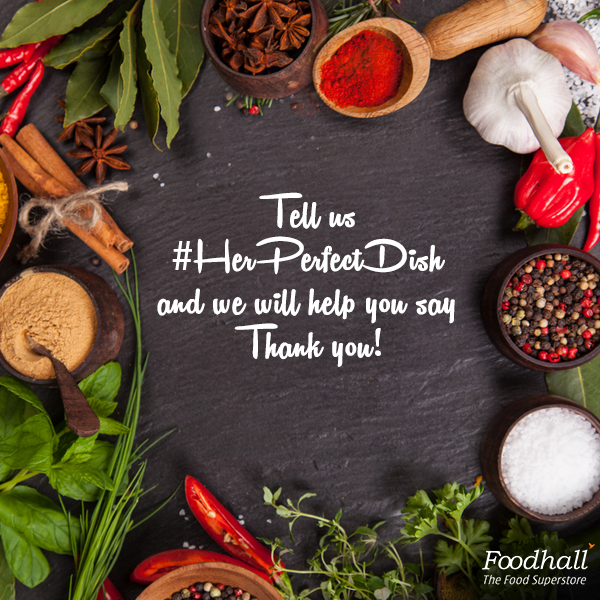 Isn't there a woman in your life who has this 'one perfect dish' that she makes exceptionally well?  Tag her and tell us about #HerPerfectDish, we will share a personalized e-card with you for her and a lucky winner stands a chance to receive a Foodhall hamper!