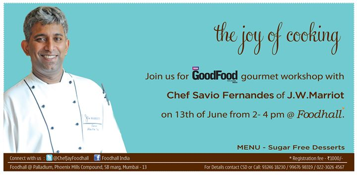 Make the Sugar Free desserts with Chef Savio of J.W.Marriot on the 13th June. to Register call on 9324618230 / 9967698319