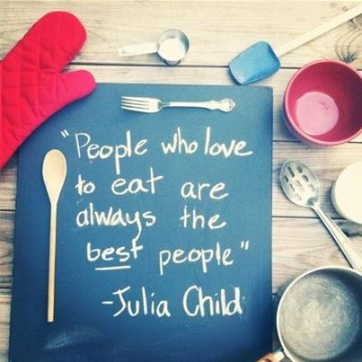 We absolutely agree with Julia Child. Don't you too?