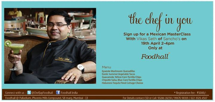We are excited about the Mexican Masterclass with Chef Vikas Seth of Sancho's on April 19, 2013 at the Foodhall @ Palladium, Mumbai. Are you too?