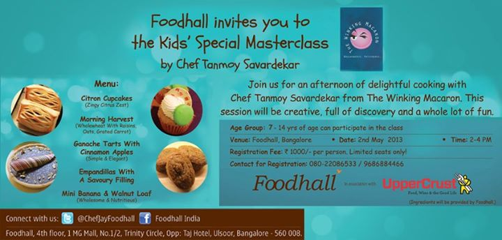 It is vacations time and Foodhall @ 1 MG Road, Bangalore is happy to announce a Masterclass for Kids with Chef Tanmoy Savardekar of The Winking Macaron. Kids in the age group of 7-14 years can participate. So hurry. Limited seats available. To register, call 080-22086533 / 9686884466