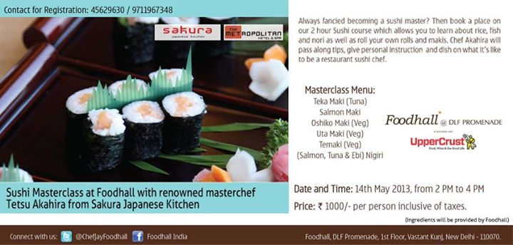 Foodhall @ DLF Promenade is all set to host a Sushi Masterclass with Masterchef Tetsu Akahira of Sakura Japanese Kitchen from The Metropolitan Hotels and Spa. Learn how to artistically cook rice, fish, nori as well as rolls and makis. To register, call 011-45629630 / 9711967348. Limited seats only!