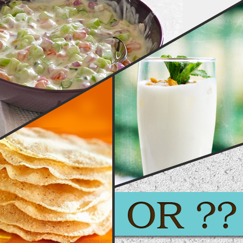 What is that one food item you can never do without - papad, raita, buttermilk, or?