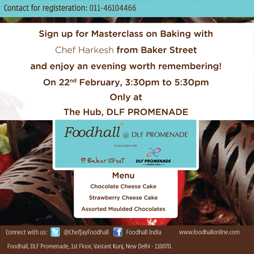 This 22nd February we know your plans, #Delhi! You will be attending an excellent #baking #Masterclass with Chef Harkesh at Foodhall @ DLF, Promenade.