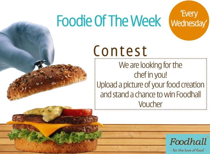 Are you Foodhall's Foodie of the Week? Upload a picture of your food creation and stand a chance to win exciting vouchers!