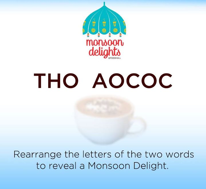 What quenches your thirst while keeping you warm? Rearrange the letters to reveal a monsoon delight.  Clue: H_ _    C_ _ _A