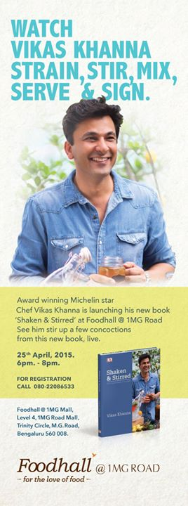 Here's your chance to witness Award winning Michelin Star, Chef Vikas Khanna stir up a few concoctions from his new book-Shaken and Stirred.  Only at Foodhall @1MG Road on 25th April, Register today: 080-22086533
