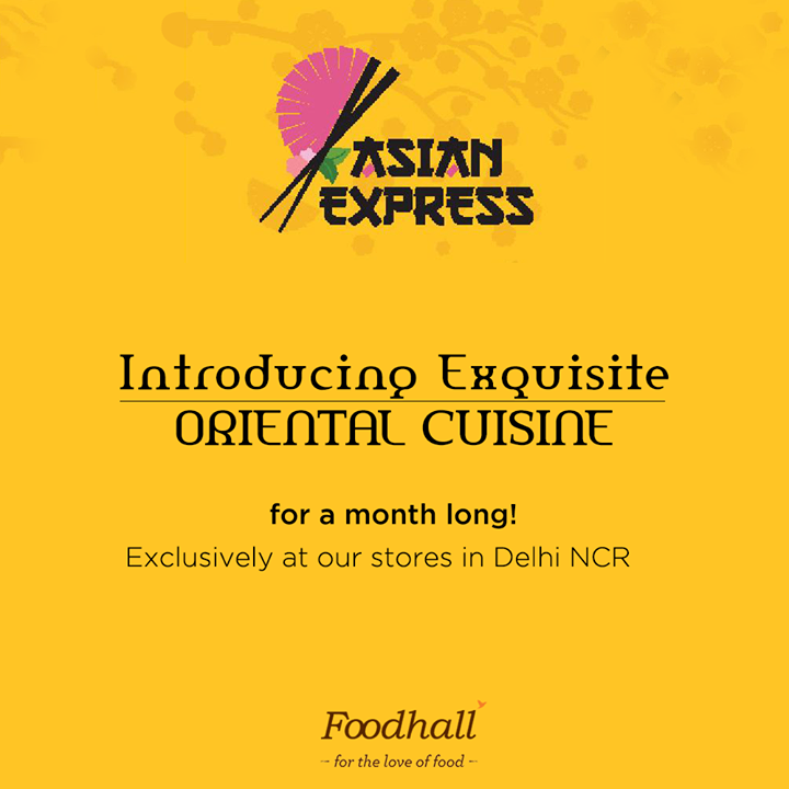 Traversing the flavours of Asia, join us as we set out to celebrate the unique flavours of Oriental cuisine for a whole month long at Foodhall @  DLF Promenade DLF PLACE, SAKET and Gurgaon Central Mall