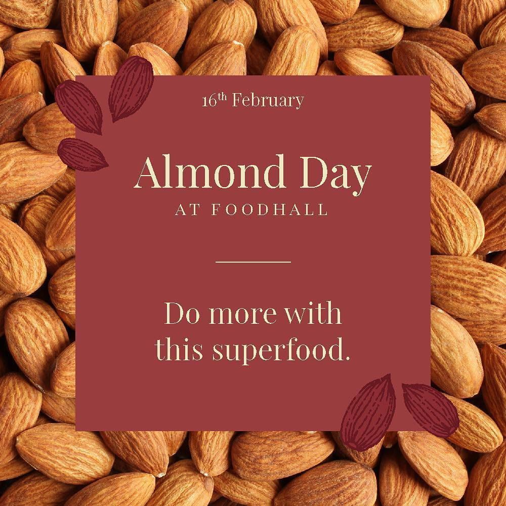 Adopt a gluten-free lifestyle with the goodness of almonds. Add almond milk to your cereal, teas and coffees; almond flour to your daily meals and spread almond butter over your morning toast for a nutritious boost. Take home the finest almonds from your nearest Foodhall store as we celebrate Almond Day on 16th February. #AlmondDay #ForTheLoveOfFood